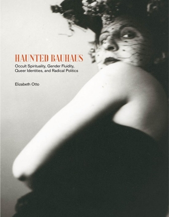 Cover - Haunted Bauhaus: Occult Spirituality, Gender Fluidity, Queer Identities, and Radical Politics