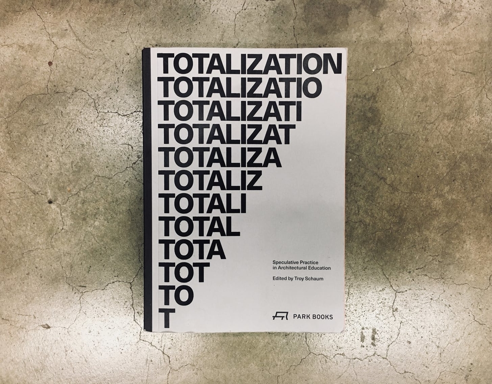 TOTALIZATION: Speculative Practice in Architectural Education